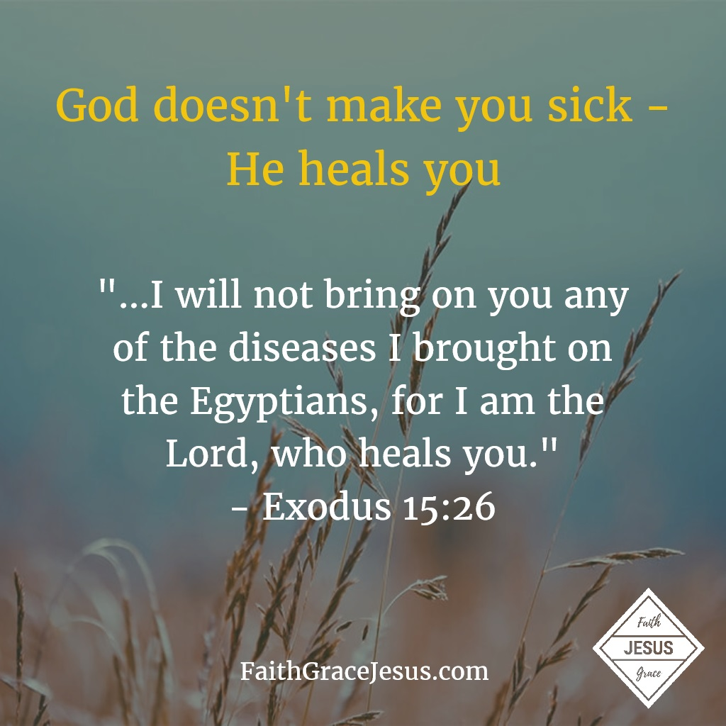 "Exodus 15:26: ""I will not bring on you any of the diseases I brought on the Egyptians, for I am the Lord, who heals you."""