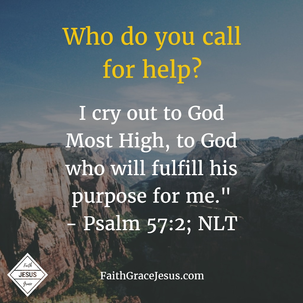 "Psalm 52:7: ""I cry out to God Most High, to God who will fulfill his purpose for me."" (NLT)"