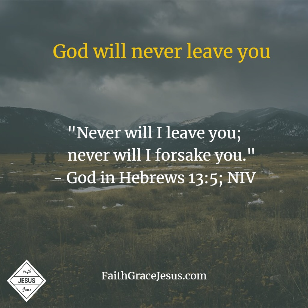 Hebrews 13:5: God will never leave you