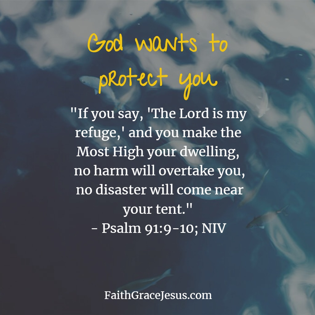 Psalm 91:9-10 - God wants to protect you