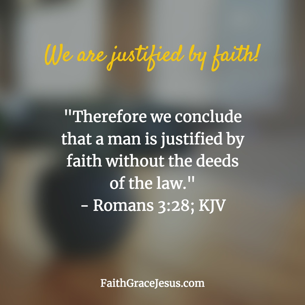 Romans 3:28: Justified by faith; not the works of the law