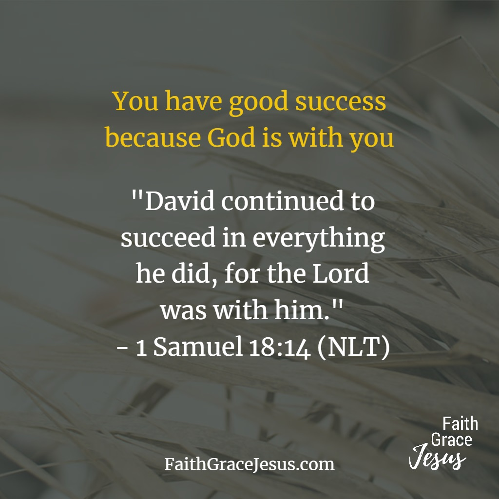 1 Samuel 18:14 - Like David, you succeed because God is with you
