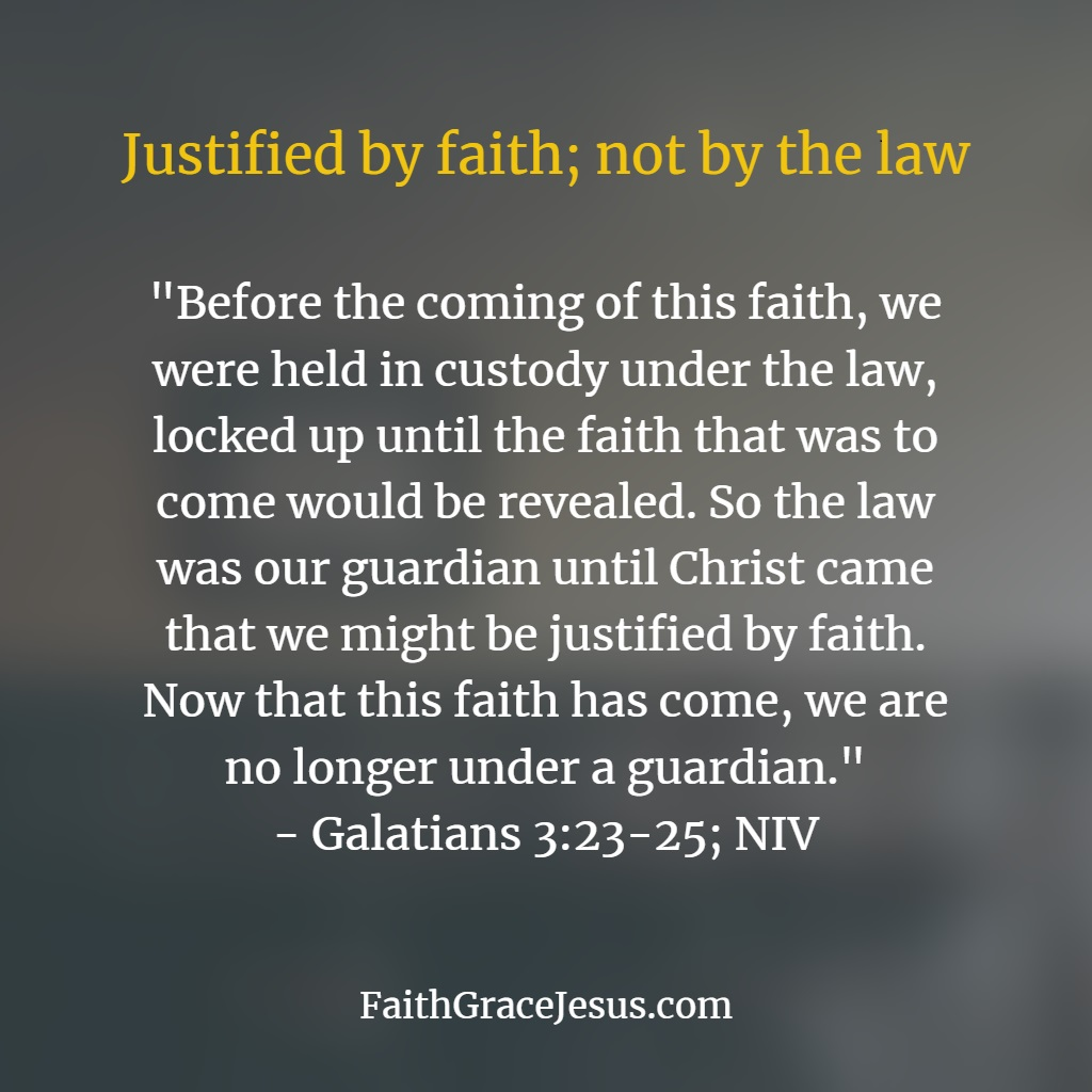Galatians 3:23-25 - Justified by faith, not by the law of Moses