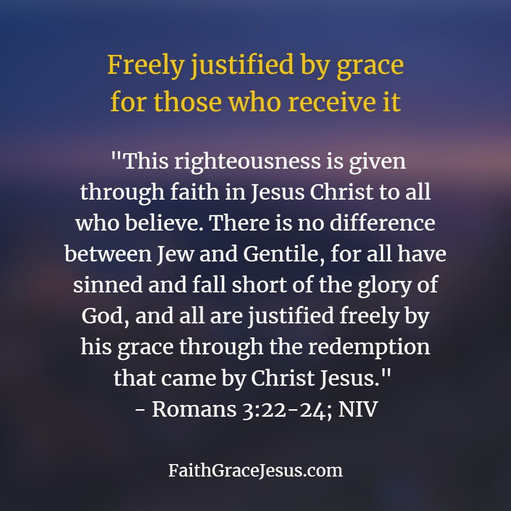 Romans 3:22-24 - All have sinner and all who believe are freely justified by grace