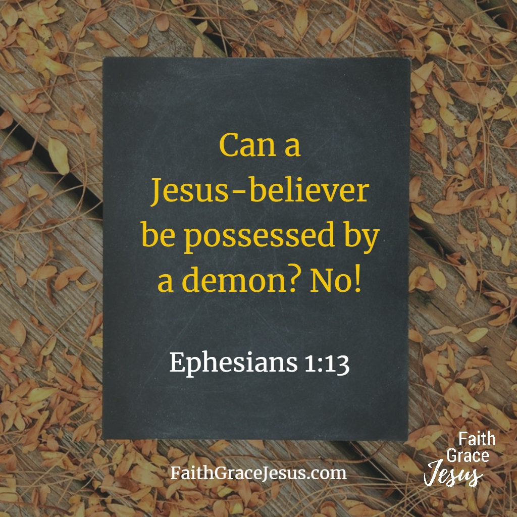 Can a Christian be possessed by a demon? No - Ephesians 1:13