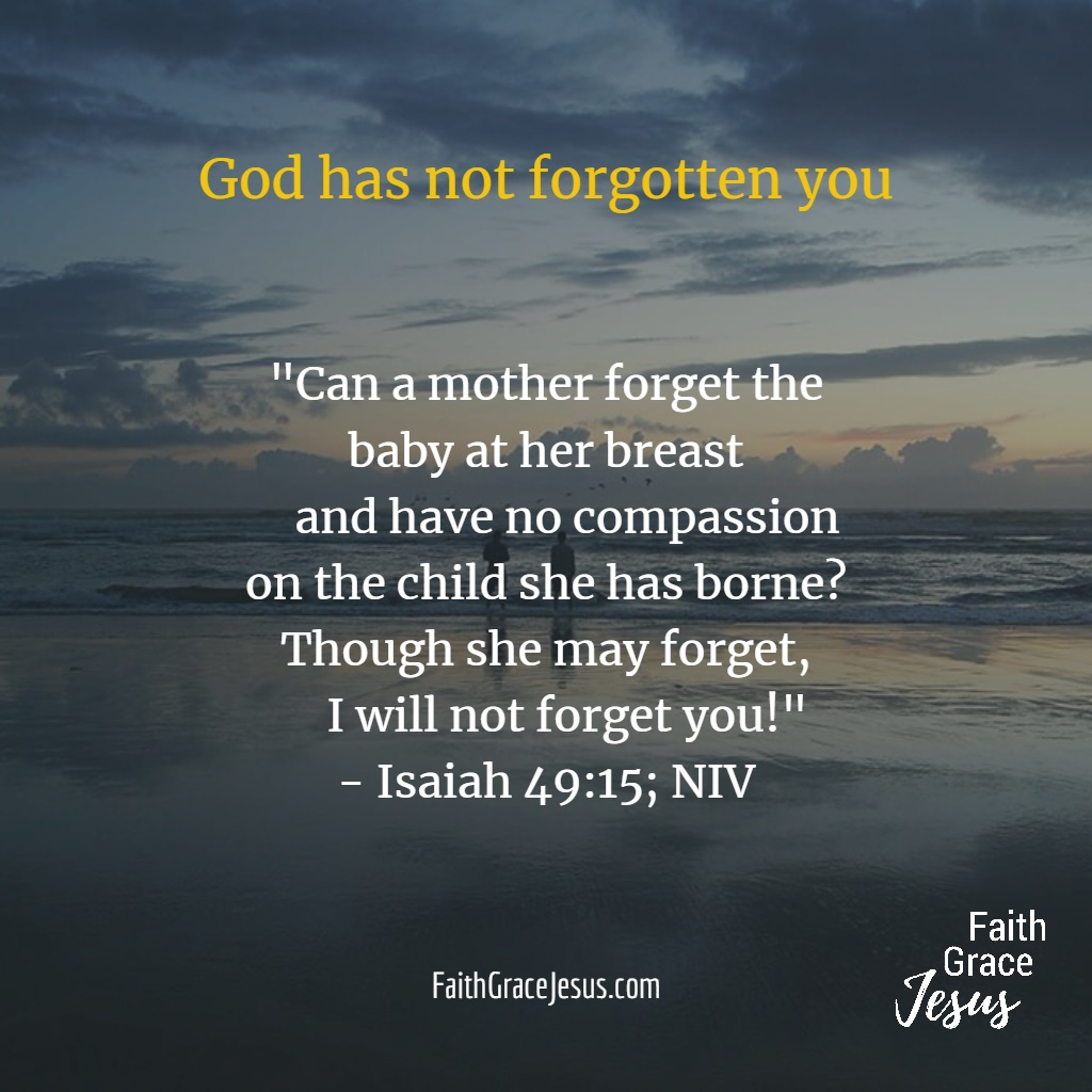 Isaiah 49:15: God has not forgotten you!