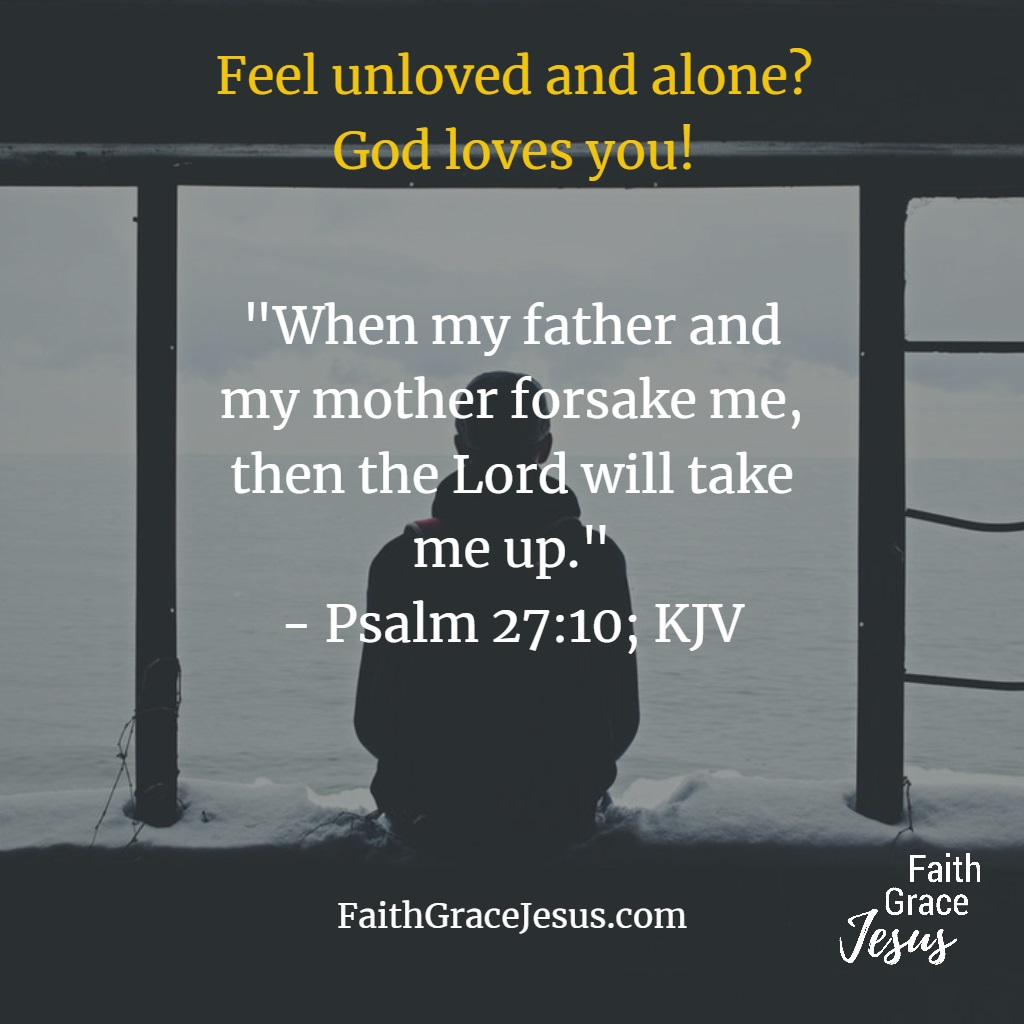 'I feel unloved by my parents' - Psalm 27:10 - God loves you