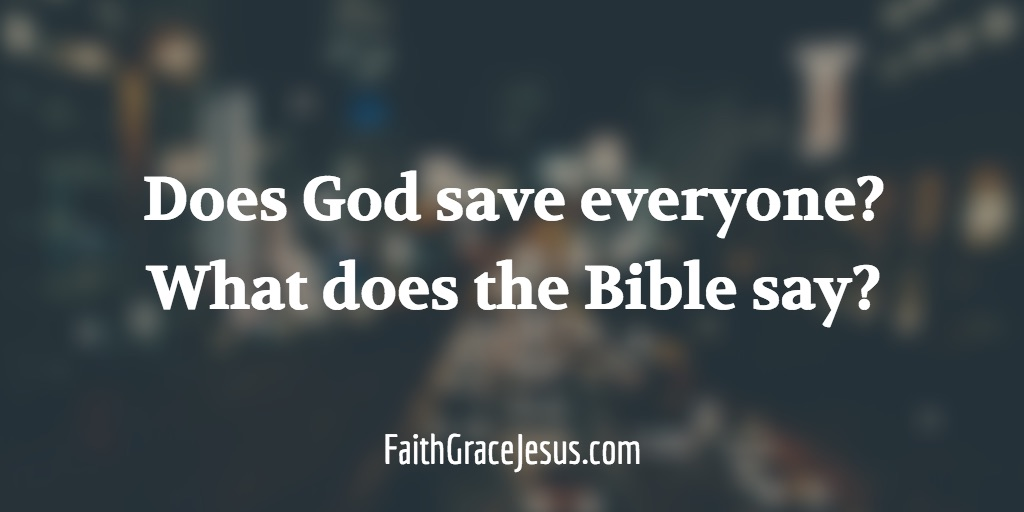 Does God save everyone? What does the Bible say?