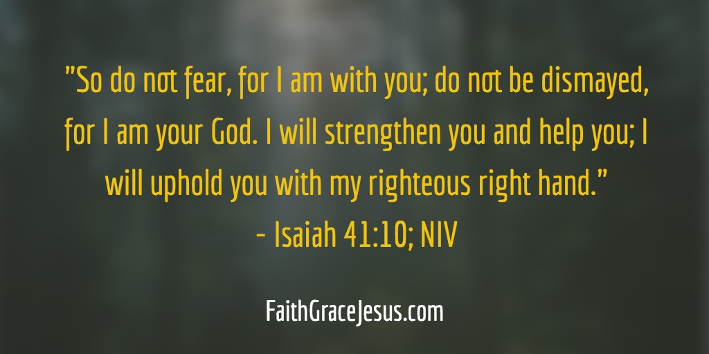 Isaiah 41:10 - Do not fear, God is with you