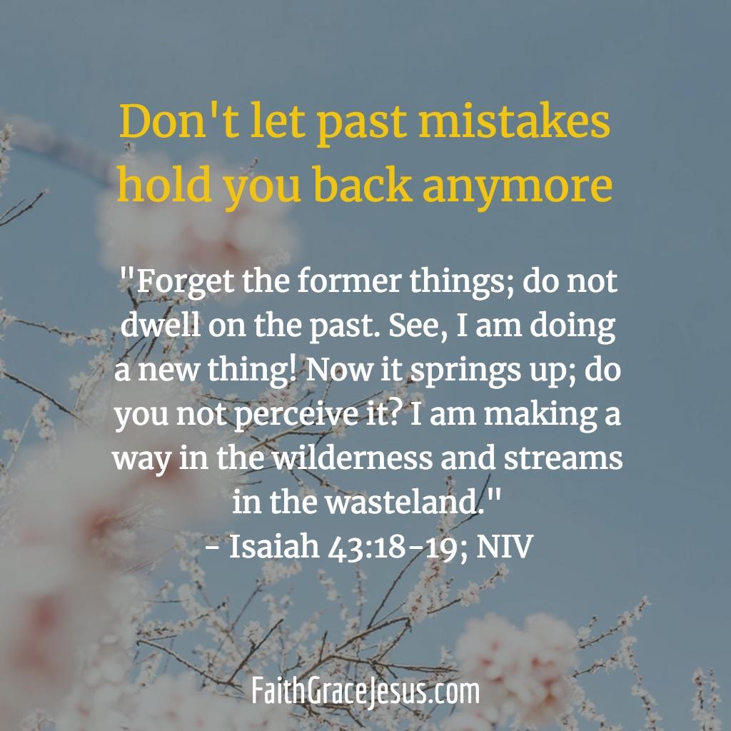 Isaiah 43:18-19 (NIV)