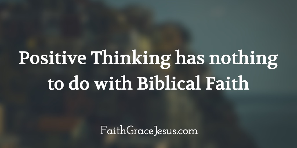 Positive Thinking has nothing to do with Biblical Faith