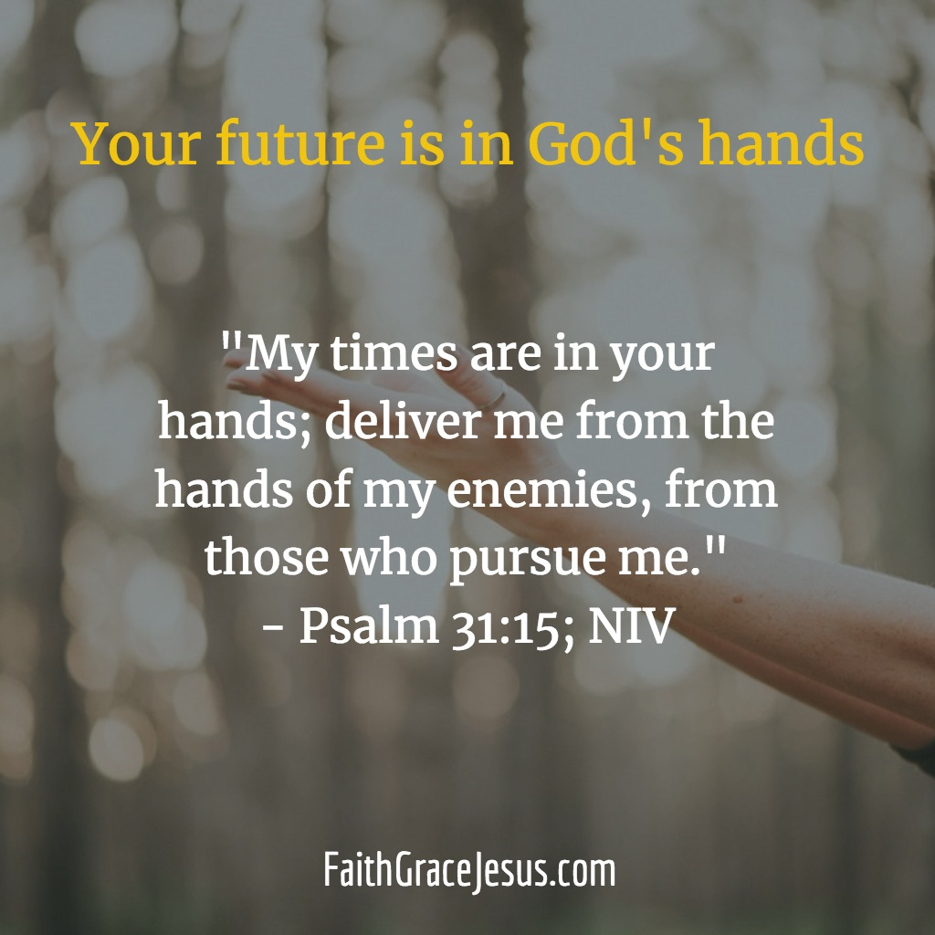 Psalm 31:15 - Your future is in God's hands