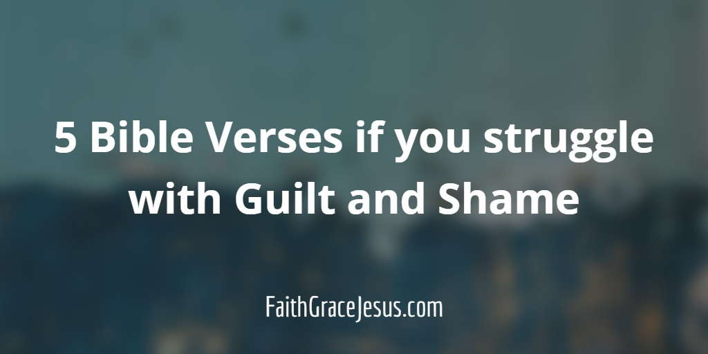 What does the Bible say about guilt and shame? 5 Bible verses