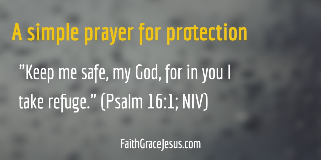 A simple prayer for protection - Psalm 16:1 (NIV)