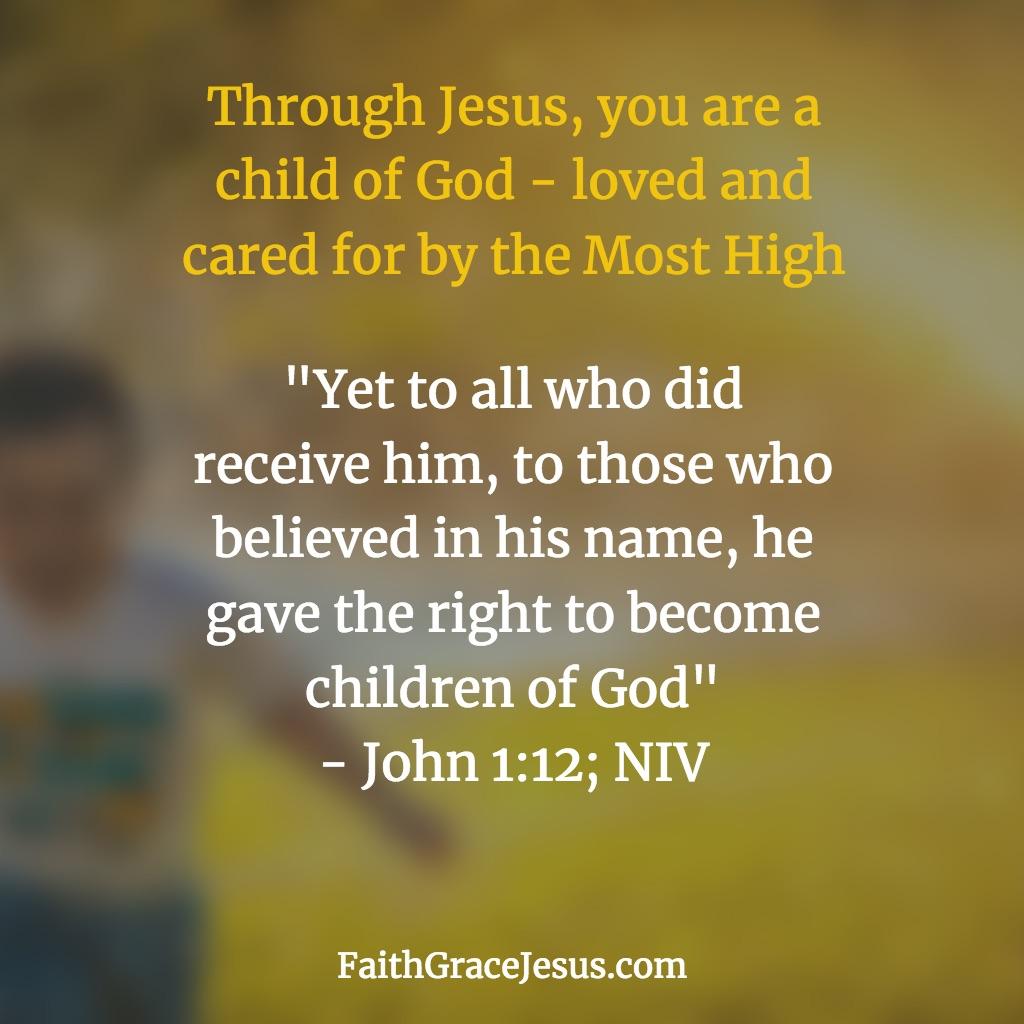 John 1:12 (NIV) - Jesus made us children of God