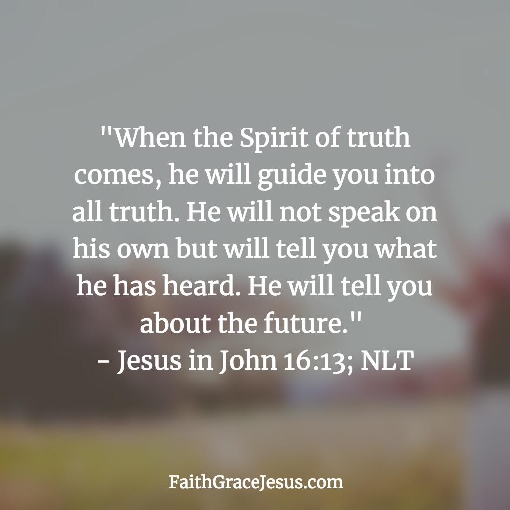 John 16:13 (NLT)