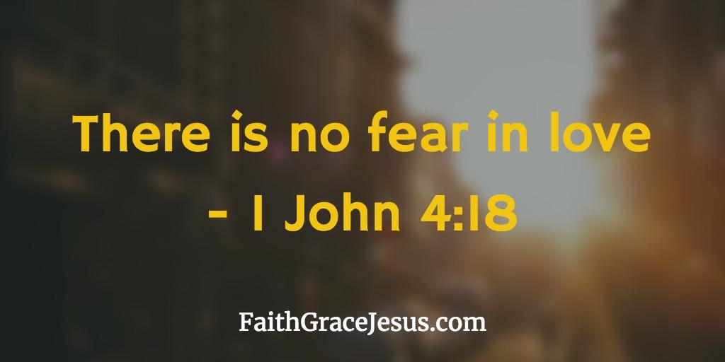 No fear in love - 1 John 4 18