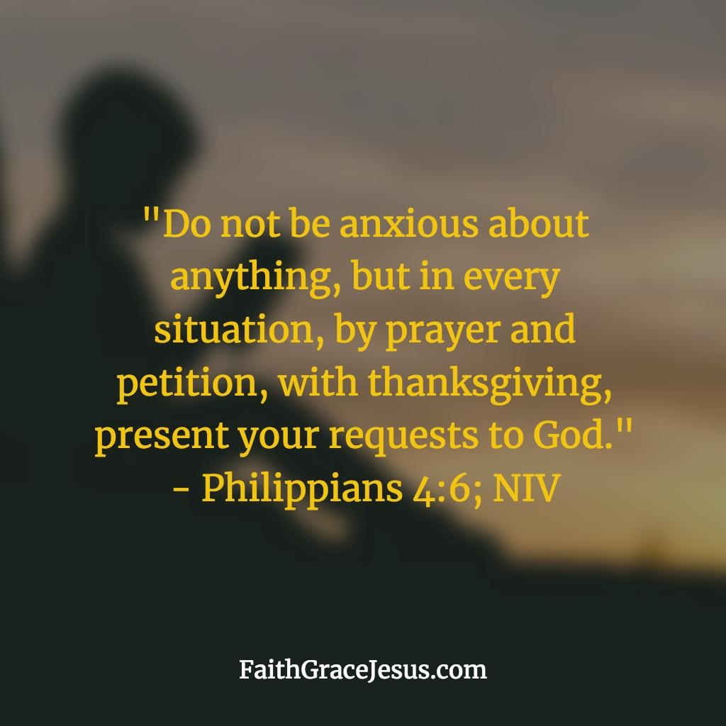 Philippians 4:6 (NIV)