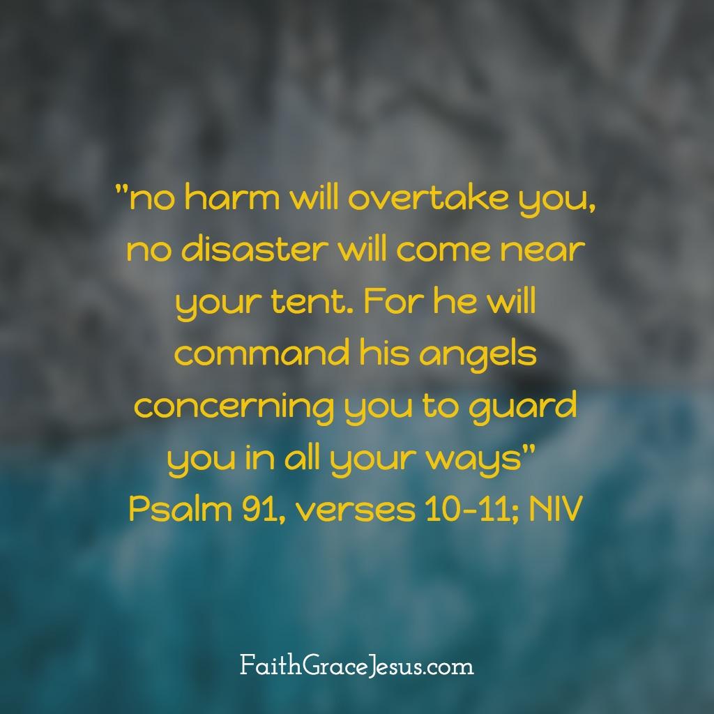 Psalm 91:10-11 (NIV)