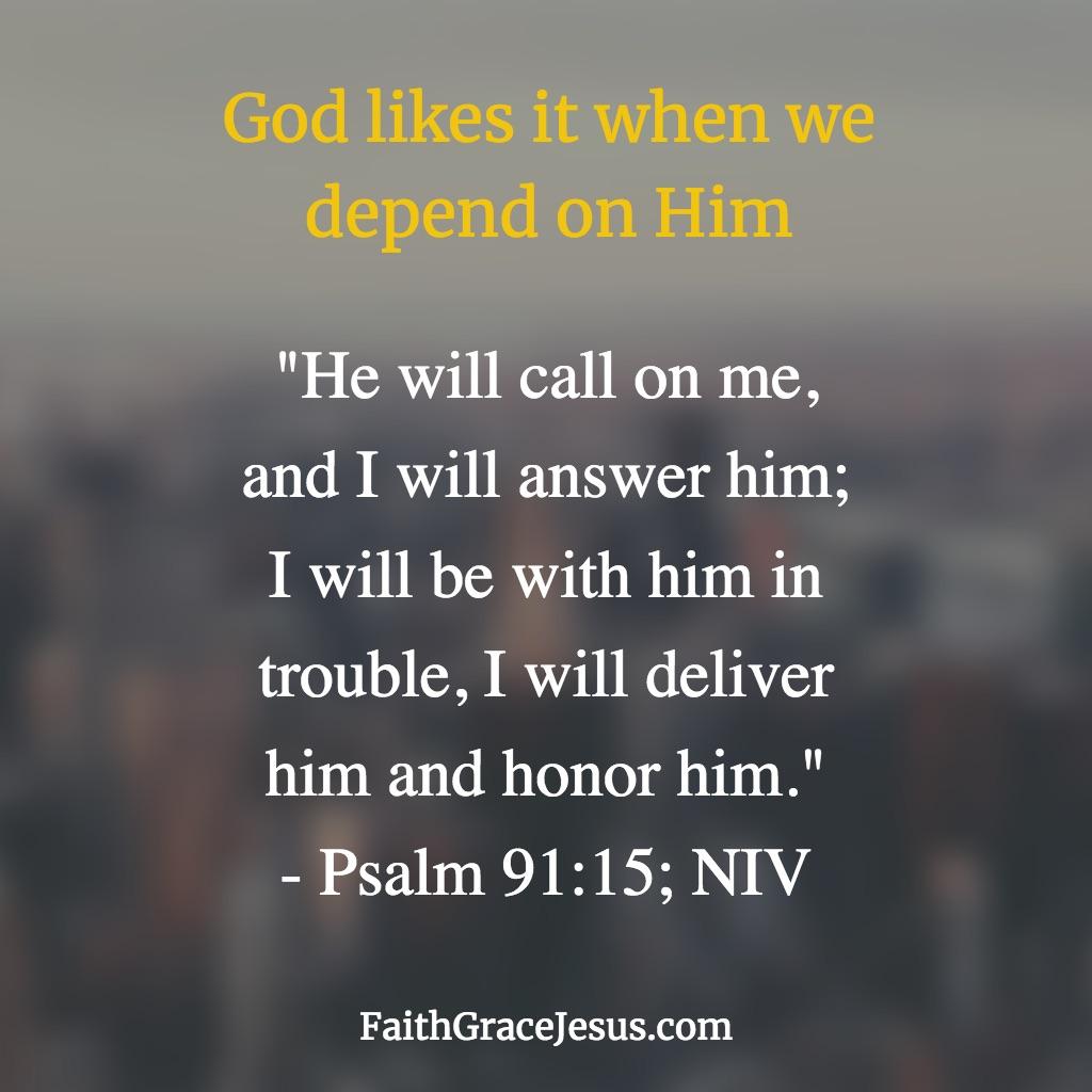 Psalm 91:15 (NIV)