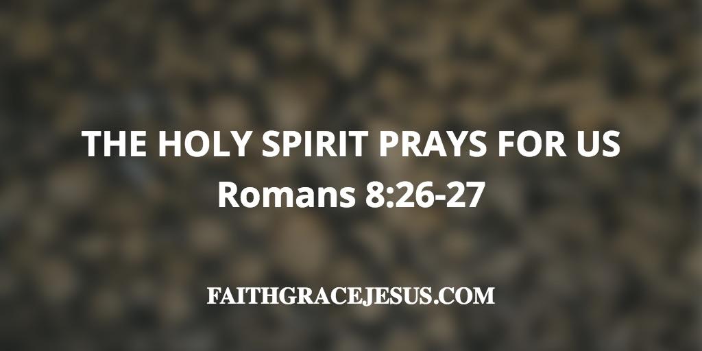Romans 8:26-27 (NIV)
