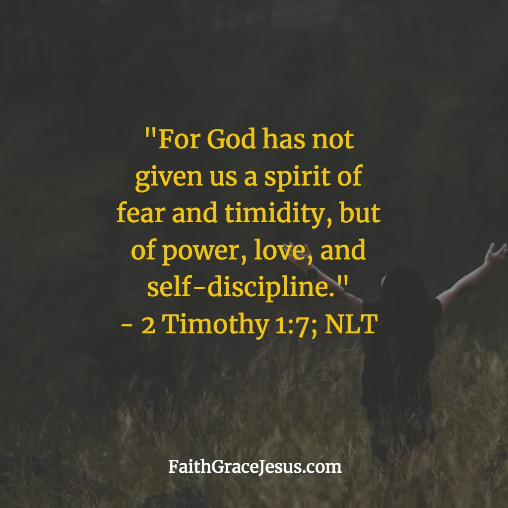 2 Timothy 1:7 - God has not given us a spirit of fear