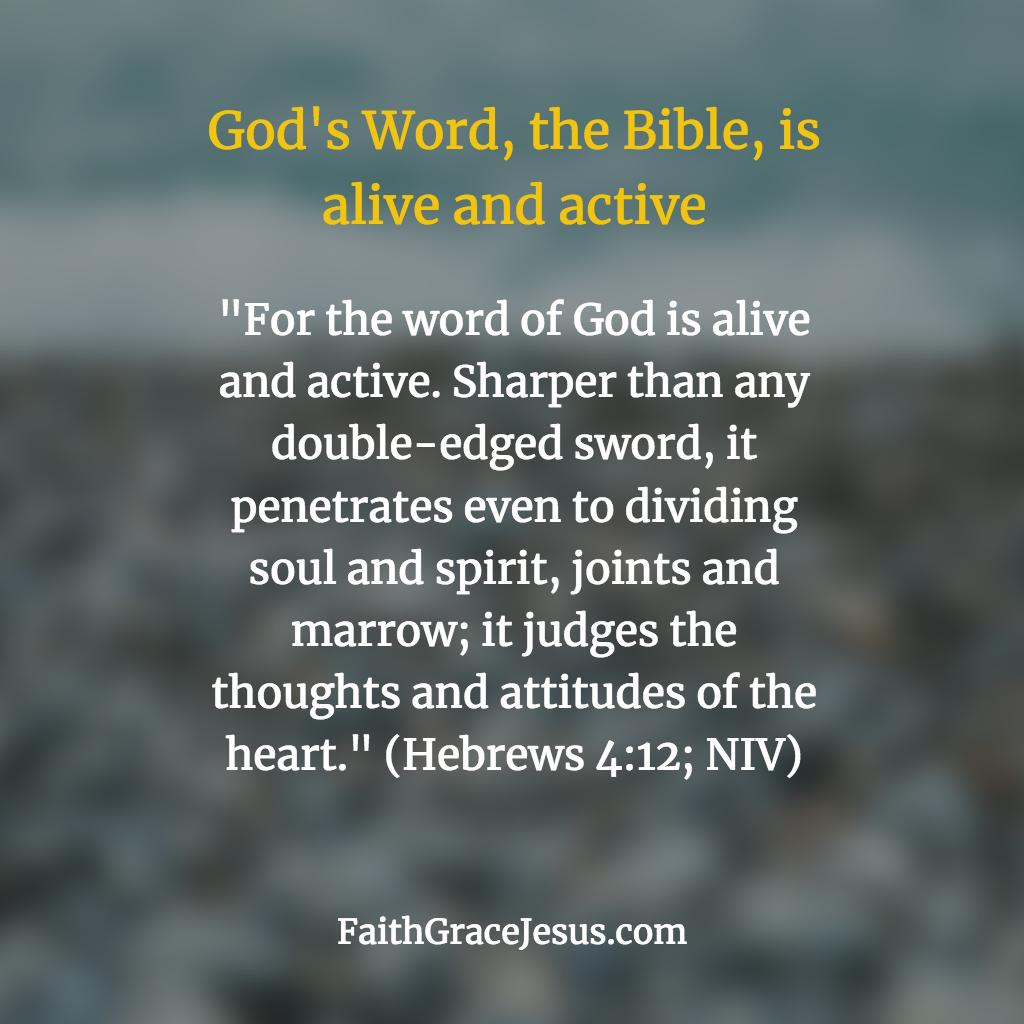 God's Word is alive and active - Hebrews 4:12