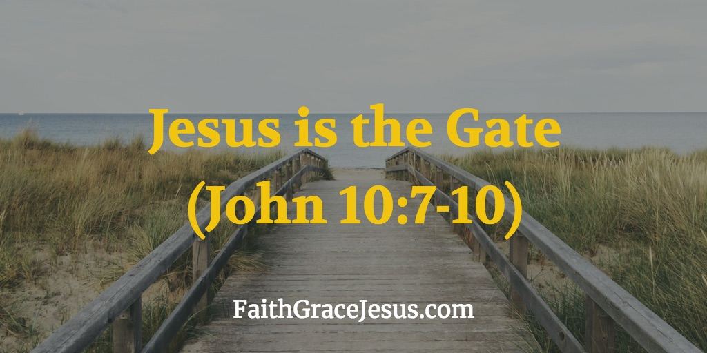 Jesus is the Gate, the Open Door - John 10:7-10 (NIV)
