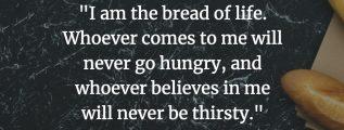Jesus is the bread of life - John 6:35 (NIV)