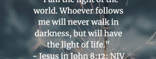 Jesus is the light of the world - John 8:12 (NIV)