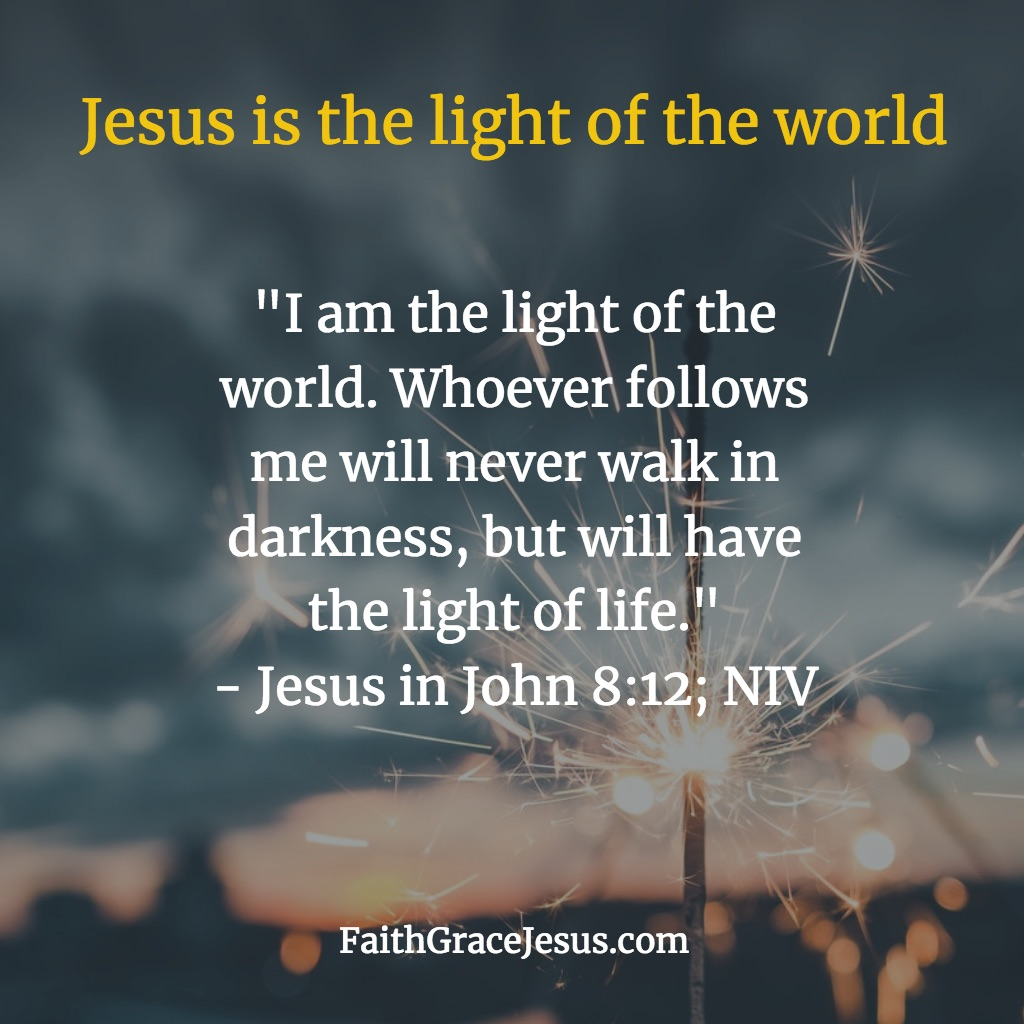 Jesus is the light of the world - John 8:12 (NIV)