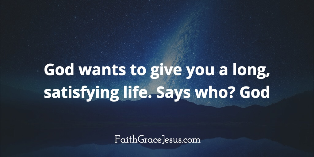 Long satisfying life - Psalm 91:16