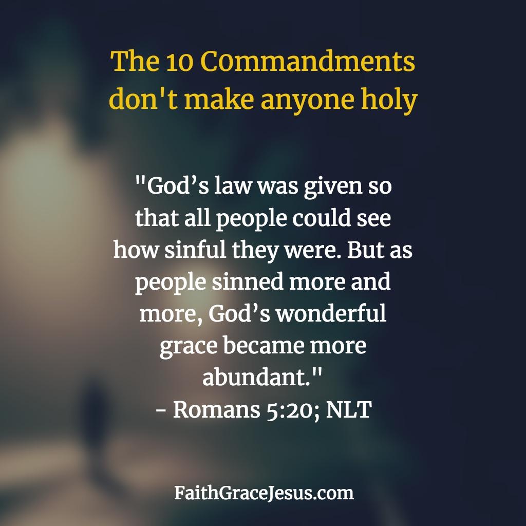 The 10 Commandments don't make anyone holy - Romans 5:20