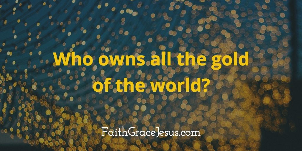 Who owns all the gold of the world?