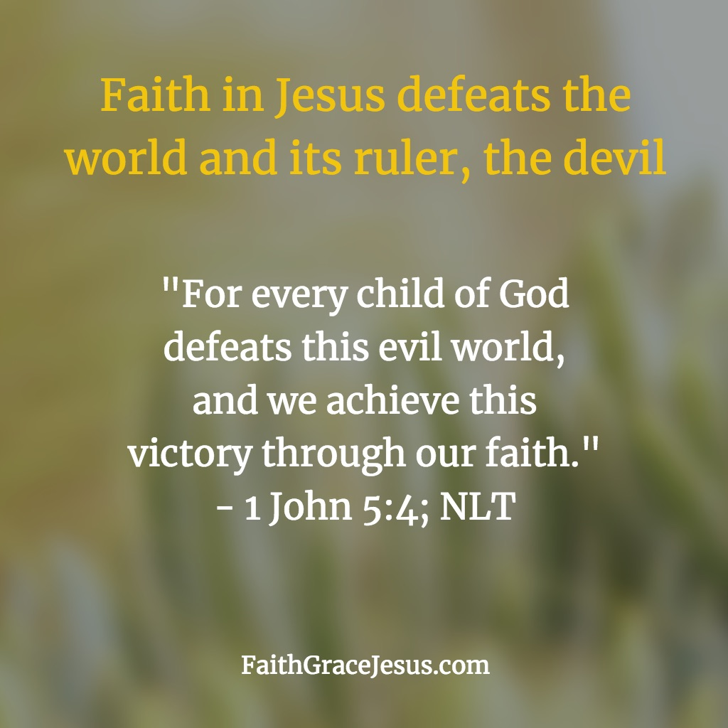 Children of God defeat the enemy - 1 John 5:4 (NLT)
