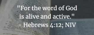 God's Word is active and alive - Hebrews 4:12 (NIV)
