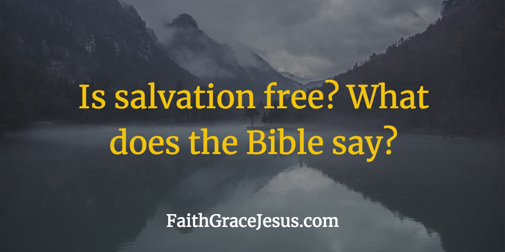 Is salvation free? What does the Bible say?