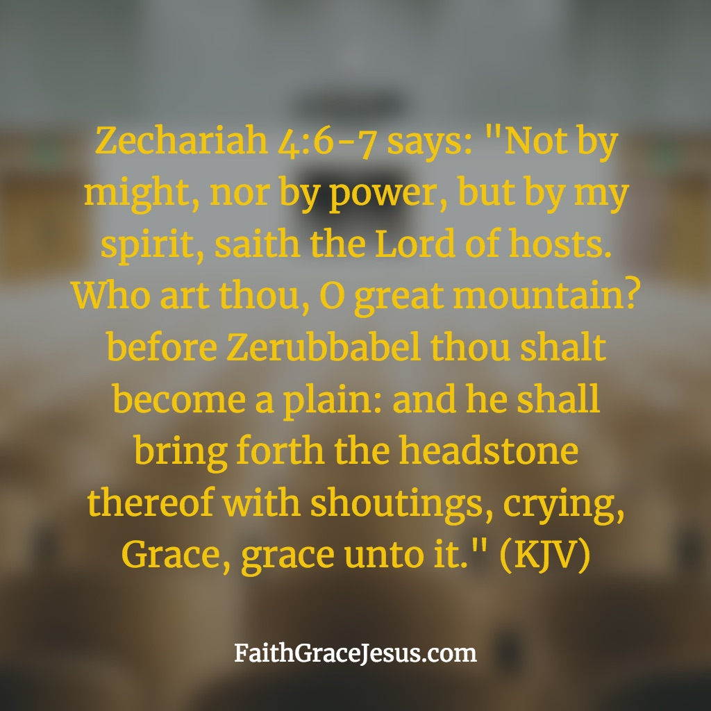 Not by power, nor by might, but by God's Spirit - Zechariah 4:6-7 (KJV)