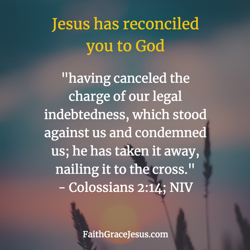 Sin debt cancelled - Colossians 2:14 (NIV)