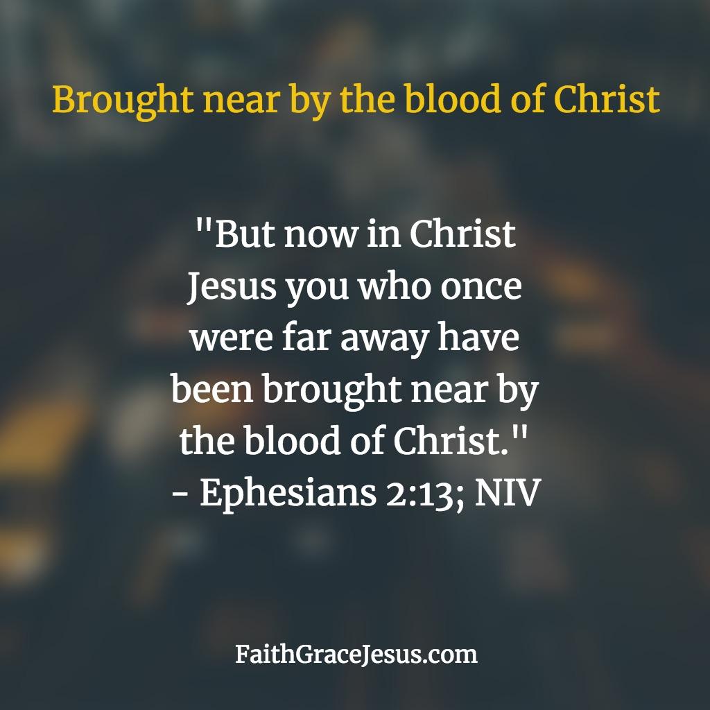 Ephesians 2:13 (NIV)