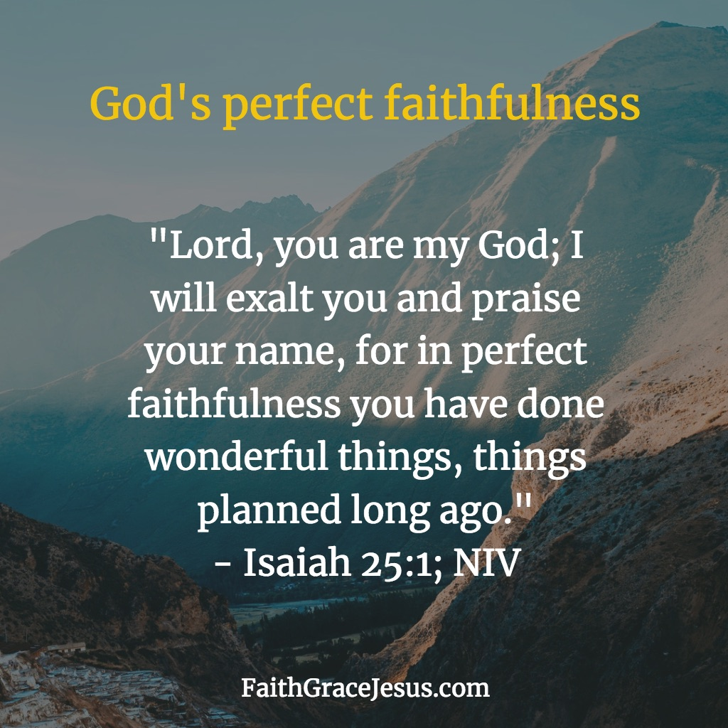 God's Perfect Faithfulness - Isaiah 25:1 (NIV)