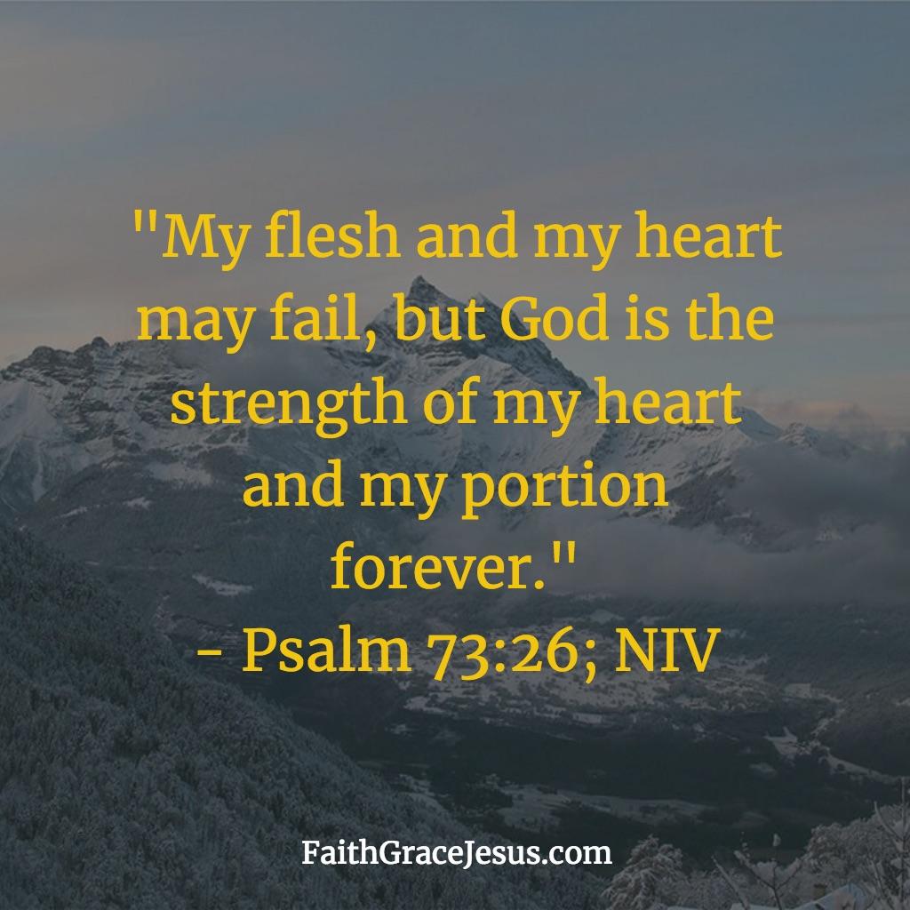 Psalm 73:26 (NIV)