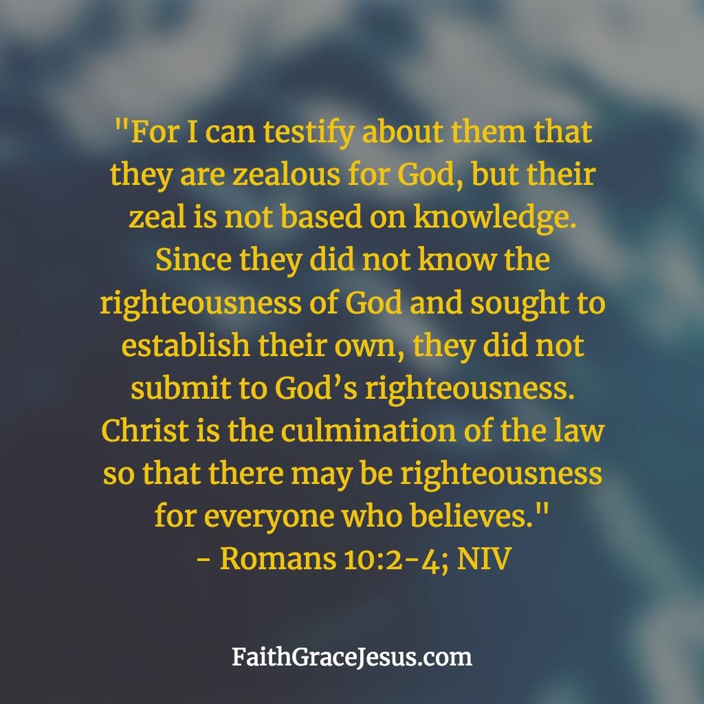 Romans 10:2-4 (NIV)