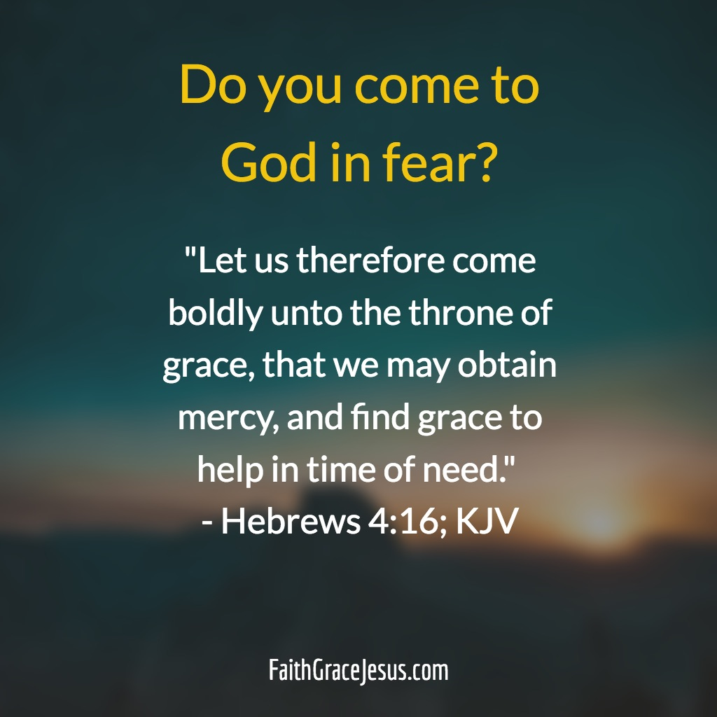 """Let us therefore come boldly unto the throne of grace, that we may obtain mercy, and find grace to help in time of need."" (Hebrews 4:16; KJV)"