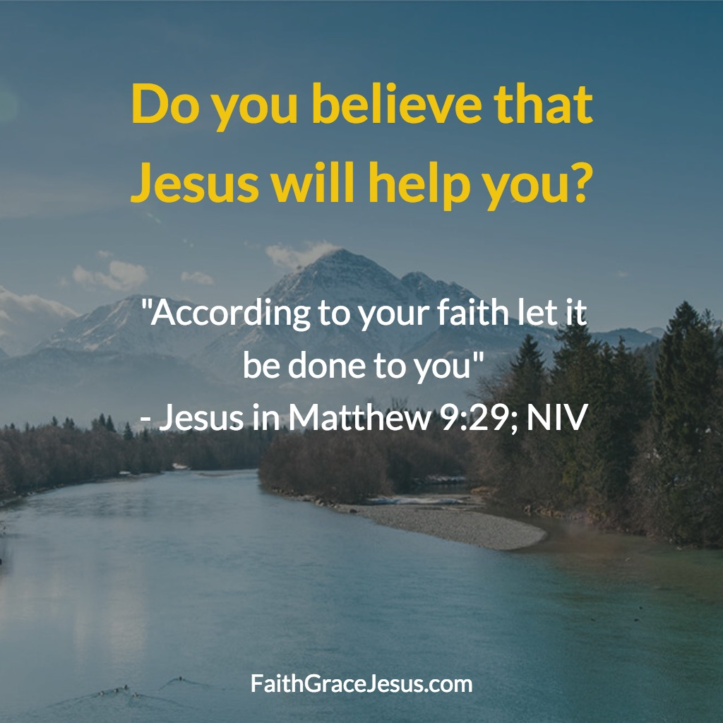 Jesus in Matthew 9:29 (NIV)