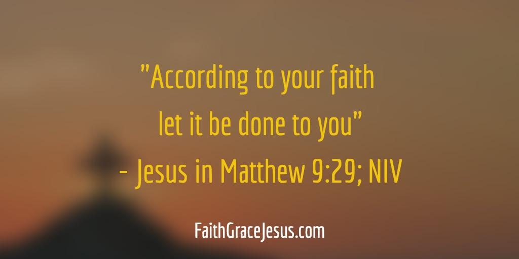 Matthew 9:29 (NIV)