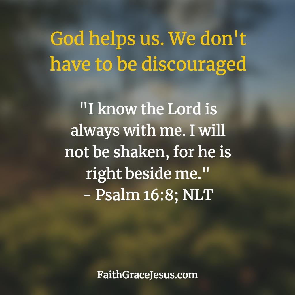 Psalm 16:8 (NLT)