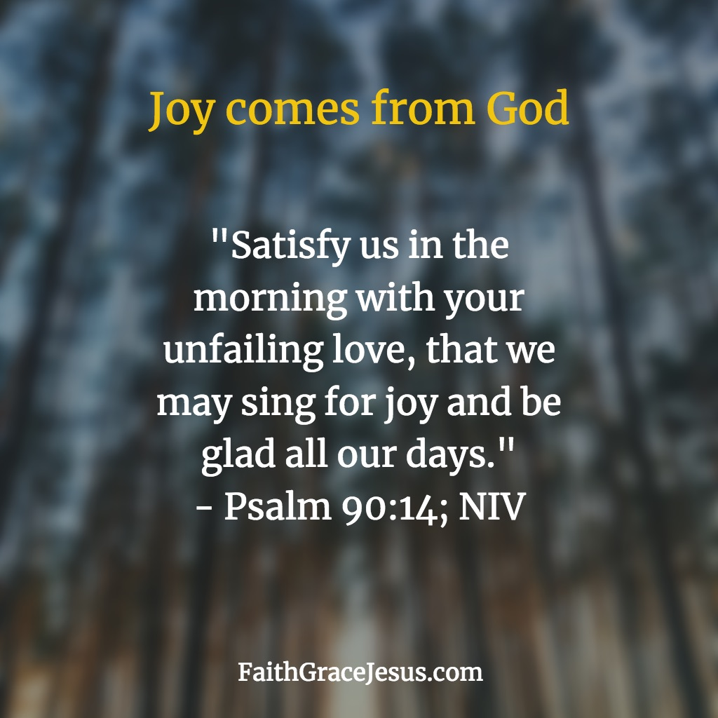 Psalm 90:14 (NIV)