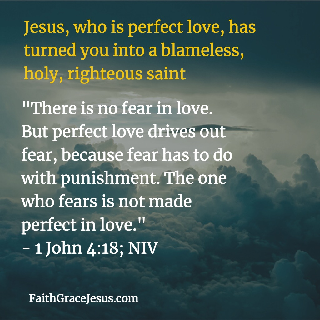 1 John 4:18 (NIV) - No more fear