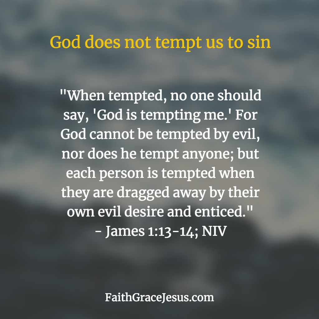 James 1:13-14 (NIV) - Does God tempt us? No
